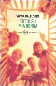 Libro Tutto su mia nonna Silvia Ballestra