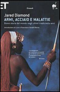 Libro Armi, acciaio e malattie. Breve storia del mondo negli ultimi tredicimila anni Jared Diamond