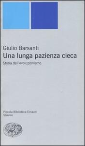 Una lunga pazienza cieca. Storia dell'evoluzionismo - Giulio Barsanti - copertina