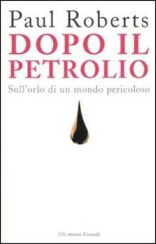 Dopo il petrolio. Sullorlo di un mondo pericoloso.pdf