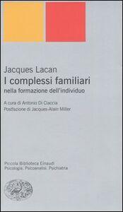 Foto Cover di I complessi familiari nella formazione dell'individuo, Libro di Jacques Lacan, edito da Einaudi