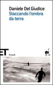 Libro Staccando l'ombra da terra Daniele Del Giudice