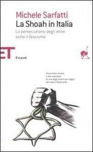 Libro La Shoah in Italia. La persecuzione degli ebrei sotto il fascismo Michele Sarfatti
