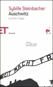 Foto Cover di Auschwitz. La città, il lager, Libro di Sybille Steinbacher, edito da Einaudi
