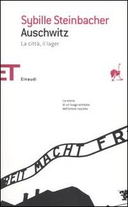 Libro Auschwitz. La città, il lager Sybille Steinbacher