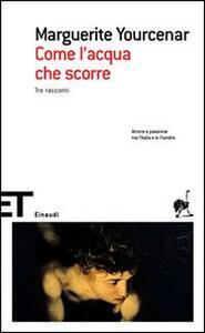Come l'acqua che scorre - Marguerite Yourcenar - copertina