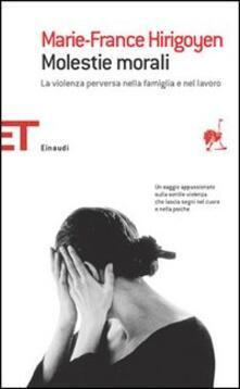 Molestie morali. La violenza perversa nella famiglia e nel lavoro - Marie-France Hirigoyen - copertina