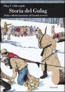 Storia del gulag. Dalla collettivizzazione al grande terrore