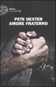 Foto Cover di Amore fraterno, Libro di Pete Dexter, edito da Einaudi