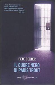 Libro Il cuore nero di Paris Trout Pete Dexter