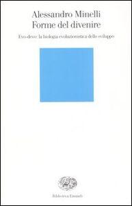 Foto Cover di Forme del divenire. Evo-devo: la biologia evoluzionistica dello sviluppo, Libro di Alessandro Minelli, edito da Einaudi