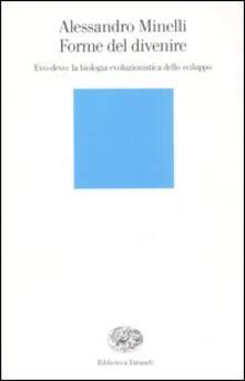 Forme del divenire. Evo-devo: la biologia evoluzionistica dello sviluppo - Alessandro Minelli - copertina