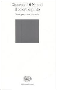 Il colore dipinto. Teorie, percezione e tecniche - Giuseppe Di Napoli - copertina
