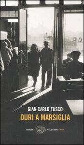 Foto Cover di Duri a Marsiglia, Libro di G. Carlo Fusco, edito da Einaudi
