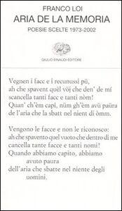 Foto Cover di Aria de la memoria. Poesie scelte 1973-2002, Libro di Franco Loi, edito da Einaudi