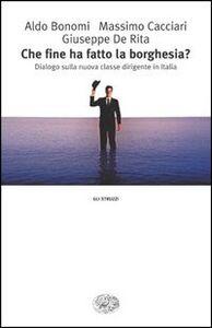 Foto Cover di Che fine ha fatto la borghesia? Dialogo sulla nuova classe dirigente in Italia, Libro di AA.VV edito da Einaudi