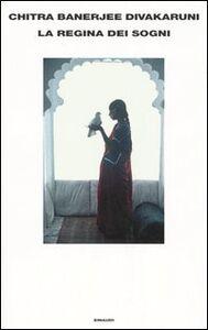 Foto Cover di La regina dei sogni, Libro di Chitra B. Divakaruni, edito da Einaudi