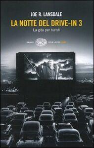 Foto Cover di La notte del drive-in 3. La gita per turisti, Libro di Joe R. Lansdale, edito da Einaudi