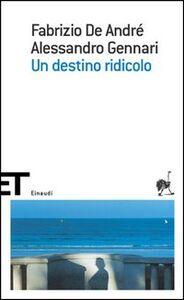 Libro Un destino ridicolo Fabrizio De André , Alessandro Gennari