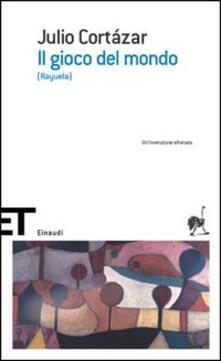 Il gioco del mondo (Rayuela) - Julio Cortázar - copertina