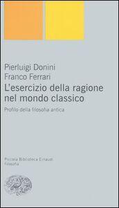 Libro L' esercizio della ragione nel mondo classico. Profilo della filosofia antica Pierluigi Donini , Franco Ferrari