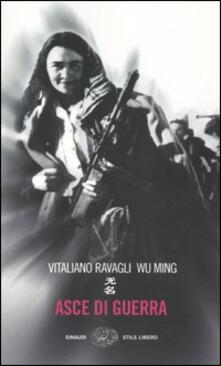 Asce di guerra - Vitaliano Ravagli,Wu Ming - copertina