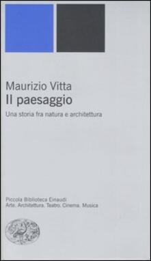 Il paesaggio. Una storia fra natura e architettura - Maurizio Vitta - copertina