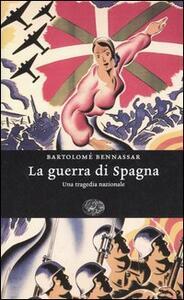 La guerra di Spagna. Una tragedia nazionale - Bartolomé Bennassar - copertina