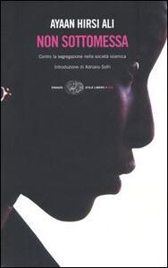 Non sottomessa. Contro la segregazione nella società islamica - Ayaan Hirsi Ali - copertina