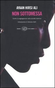 Libro Non sottomessa. Contro la segregazione nella società islamica Ayaan Hirsi Ali