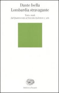 Lombardia stravagante. Testi e studi dal Quattrocento al Seicento tra lettere e arti - Dante Isella - copertina