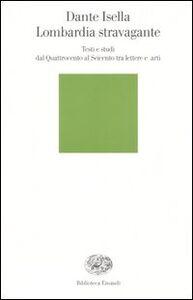 Libro Lombardia stravagante. Testi e studi dal Quattrocento al Seicento tra lettere e arti Dante Isella