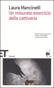 Libro Un misurato esercizio della cattiveria Laura Mancinelli