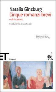 Foto Cover di Cinque romanzi brevi e altri racconti, Libro di Natalia Ginzburg, edito da Einaudi