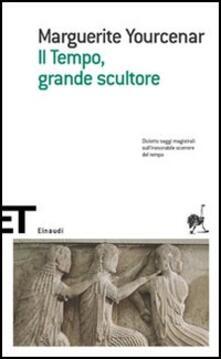 Il tempo, grande scultore - Marguerite Yourcenar - copertina
