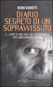 Libro Diario segreto di un sopravvissuto. Il «libro di una vita» del più autentico vate underground d'Italia Remo Remotti