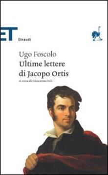 Le ultime lettere di Jacopo Ortis - Ugo Foscolo - copertina
