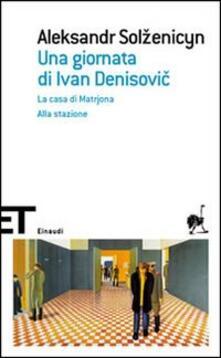Una giornata di Ivan Denisovic-La casa di Matrjona-Alla stazione - Aleksandr Solzenicyn - copertina