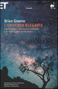 L' universo elegante. Superstringhe, dimensioni nascoste e la ricerca della teoria ultima - Brian Greene - copertina