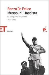Mussolini il fascista. Vol. 1: La conquista del potere (1921-1925). - Renzo De Felice - copertina