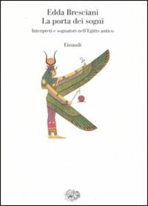La porta dei sogni. Interpreti e sognatori nell'Egitto antico - Edda Bresciani - copertina