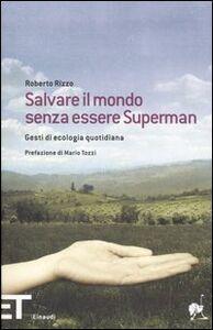 Foto Cover di Salvare il mondo senza essere Superman. Gesti di ecologia quotidiana, Libro di Roberto Rizzo, edito da Einaudi
