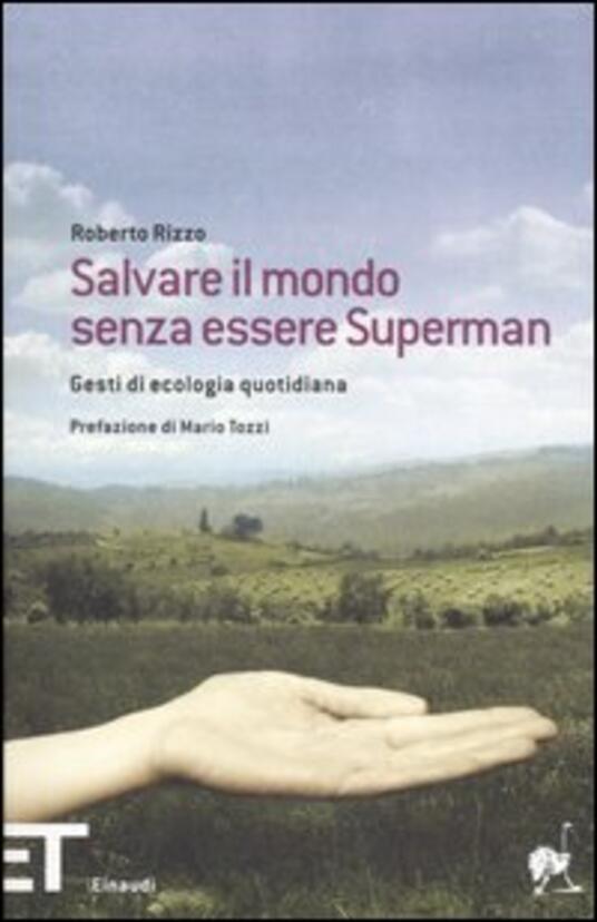Salvare il mondo senza essere Superman. Gesti di ecologia quotidiana - Roberto Rizzo - 2