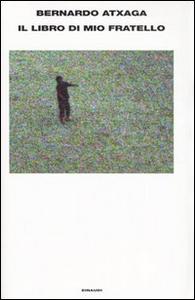 Libro Il libro di mio fratello Bernardo Atxaga