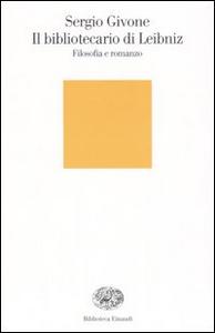 Libro Il bibliotecario di Leibniz. Filosofia e romanzo Sergio Givone