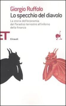 Lo specchio del diavolo. La storia dell'economia dal paradiso terrestre all'inferno della finanza - Giorgio Ruffolo - copertina
