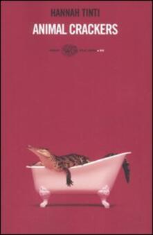 Animal crackers - Hannah Tinti - copertina