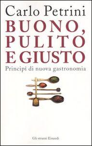 Libro Buono, pulito e giusto. Principî di nuova gastronomia Carlo Petrini