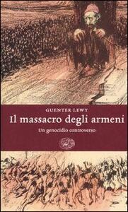 Il massacro degli Armeni. Un genocidio controverso - Guenter Lewy - copertina