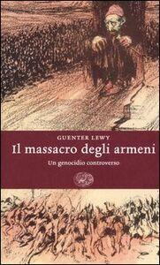 Libro Il massacro degli Armeni. Un genocidio controverso Guenter Lewy